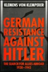 German Resistance Against Hitler: The Search for Allies Abroad, 1938-1945