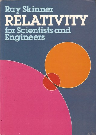 Relativity for Scientists and Engineers by Ray Skinner