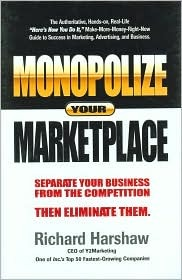 Monopolize Your Marketplace: Separate Your Business from the Competition - Then Eliminate Them