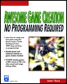 Awesome Game Creation: No Programming Required [With CDROM]
