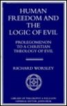 Human Freedom and the Logic of Evil: Prolegomenon to a Christian Theology of Evil
