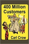 400 Million Customers by Carl Crow