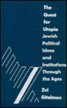 The Quest for Utopia: Jewish Political Ideas and Institutions Through the Ages