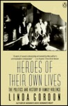 Heroes of Their Own Lives: The Politics and History of Family Violence