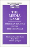 The Media Game: American Politics in the Television Age