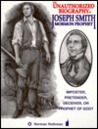 The Unauthorized Biography of Joseph Smith: Mormon Prophet
