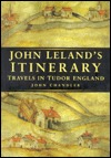 John Leland's Itinerary: Travels in Tudor England