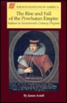 The Rise & Fall of the Powhatan Empire: Indians in Seventeenth-Century Virginia (The Foundations of America)