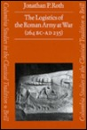 The Logistics of the Roman Army at War, 264 BC-235 AD (Columbia Studies in the Classical Tradition)