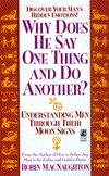Why Does He Say One Thing and Do Another?: Understanding Men Through Their Moon Signs