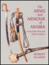 The Arms and Armour of Arabia in the 18Th-19th and 20th Centuries