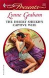 The Desert Sheikh's Captive Wife (The Rich, the Ruthless and the Really Handsome, #1)