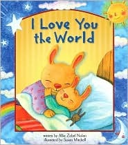 I Love You the World by Allia Zobel Nolan