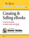 The Official Geezer Guide to Creating & Selling eBooks: A step-by-step guide to making money with eBooks