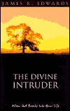 The Divine Intruder by James R. Edwards