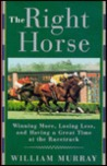 The Right Horse: How to Win More, Lose Less and Have a Great