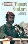 We Are Heirs of the World's Revolutions: Speeches from the Burkina Faso Revolution, 1983-87