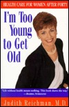 I'm Too Young to Get Old by Judith Reichman