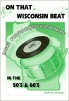 On That Wisconsin Beat: More Wisconsin Pop/Rock/Soul/Country in the 50's & 60's