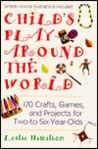 Child's play around the world: 150 crafts, games a