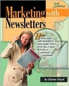 Marketing with Newsletters: How to Boost Sales, Add Members & Raise Funds with a Print, Fax, E-mail, Web Site or Postcard Newsletter