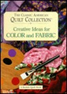 The Classic American Quilt Collection: Creative Ideas for Color and Fabric