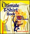 The Ultimate T-Shirt Book: Creating Your Own Unique Designs