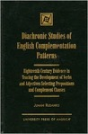 Diachronic Studies of English Complementation Patterns: Eighteenth Century Evidence in Tracing the Development of Verbs and Adjectives Selecting Prepositions and Complement Clauses