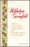 Rebbetzin Grunfeld: The Life Of Judith Grunfeld, Courageous Pioneer Of The Bais Yaakov Movement And Jewish Rebirth