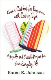 Karen's Cookbook for Beginners with Cooking Tips: Enjoyable and Simple Recipes for Your Everyday Life