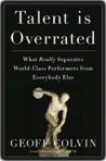 Talent is Overrated: What Really Separates World-Class Performers from Everybody Else