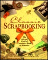 Classic Scrapbooking: The Art & Craft of Creating a Book of Memories