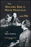 The Golden Age of Movie Musicals and Me Saul Chaplin