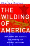 The Wilding of America: How Greed and Violence Are Eroding Our Nation's Character