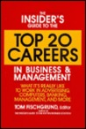 The Insider's Guide to the Top 20 Careers in Business and Management: What It's Really Like to Work in Advertising, Computers, Banking, Management, and More
