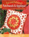 Fun And Fabulous Patchwork & Appliqué: 40 Quick To Stitch Projects And Keepsakes