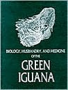 Biology, Husbandry, and Medicine of the Green Iguana