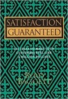 Satisfaction Guaranteed: 236 Ideas to Make Your Customers Feel Like a Million Dollars