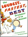 The Loudest, Fastest, Best Drummer in Kansas by Marguerite W. Davol