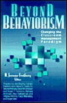 Beyond Behaviorism: Changing the Classroom Management Paradigm