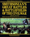 Smithsonian's Great Battles & Battlefields of the Civil War: A Definitive Field Guide Based on the Award-Winning Television Series by Mastervision