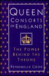 Queen Consorts of England by Petronelle Cook