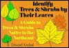 Identify Trees and Shrubs by Their Leaves by Edward Knobel