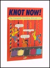 Knot Now! by Margaret A. Hartelius