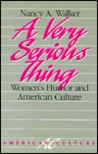 A Very Serious Thing: Women�s Humor and American Culture