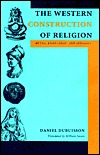 The Western Construction of Religion by Daniel Dubuisson