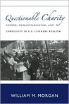 Questionable Charity: Gender, Humanitarianism, and Complicity in U.S. Literary Realism