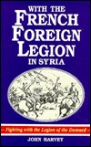Download free With the French Foreign Legion in Syria by John       Harvey, Martin Windrow PDF