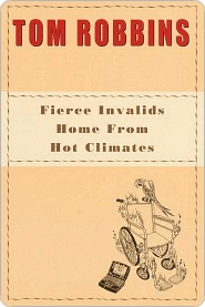 Fierce Invalids Home from Hot Climates Fierce Invalids Home f... by Tom Robbins