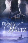The Prayer Waltz by K.Z. Snow
